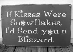 More Than Sayings: If kisses were snowflakes