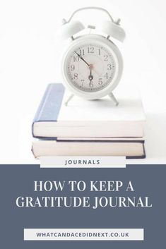 How To Keep A Gratitude Journal - What Candace Did Next Keeping A Journal, Alarm Clock, Self Care, Gratitude, Positive Thoughts, Wellness, Motivation, Organization, Projection Alarm Clock