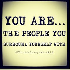 So choose your friends wisely :)-- hang out with rotten people and that's who you'll become.