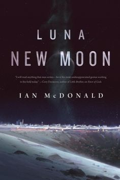 Availability: http://130.157.138.11/record= b3857815~S13Luna : new moon / Ian McDonald. The Moon wants to kill you. Whether it's being unable to pay your per diem for your allotted food, water, and air, or you just get caught up in a fight between the Moon's ruling corporations, the Five Dragons. You must fight for every inch you want to gain in the Moon's near feudal society