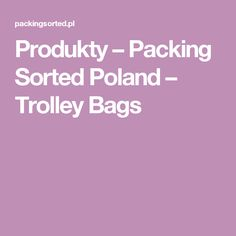 Produkty – Packing Sorted Poland – Trolley Bags Trolley Bags, Sorting, Poland, Shops, Packing, Bag Packaging, Tents, Retail, Retail Stores