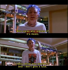 """on punk:  """"What cares who started it? It's music. I don't know who started it and I don't give a fuck."""" - SLC Punk!"""