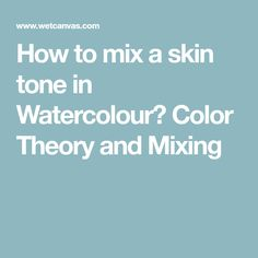 How to mix a skin tone in Watercolour? Color Theory and Mixing