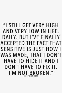I just wanted to post this because this is something that I can relate to. I am a very sensitive person and anyone who truly knows me, knows that. Any little thing can touch my heart or make me cry... Great Quotes, Quotes To Live By, Me Quotes, Inspirational Quotes, Motivational Quotes, Im Fine Quotes, Qoutes, Bad Day Quotes, Honest Quotes