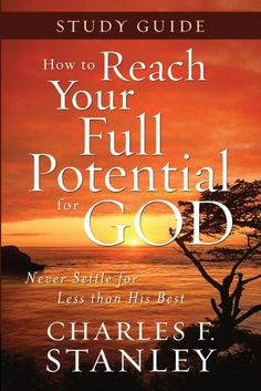Charles Stanley: How to Reach Your Full Potential for God Study Guide
