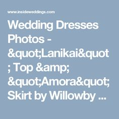 "Wedding Dresses Photos - ""Lanikai"" Top & ""Amora"" Skirt by Willowby by Watters - Inside Weddings"