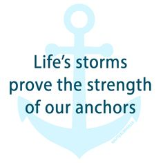 life's storms prove the strength of our anchors