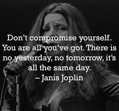 """""""Don't compromise yourself. There is no yesterday, no tomorrow, it's all the same day. Janis Joplin, Great Words, Monday Motivation, Daily Inspiration, Picture Video, Evolution, Inspirational Quotes, Guys, Reading"""
