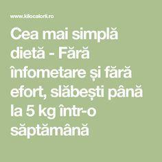 Cea mai simplă dietă - Fără înfometare și fără efort, slăbești până la 5 kg într-o săptămână Metabolism, Math, Lifestyle, Diets, Exercise, Fall, Food And Drinks, Math Resources, Early Math