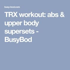 TRX workout: abs & upper body supersets - BusyBod