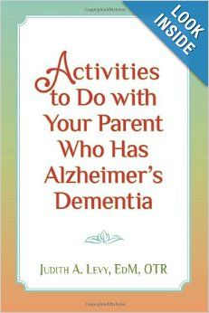 Activities to do with Your Parent who has Alzheimer's Dementia: Ed.M., OTR, Judith A. Levy: 9781491016442: Amazon.com: Books