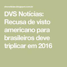 DVS Notícias: Recusa de visto americano para brasileiros deve triplicar em 2016