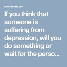 If you think that someone is suffering from depression, will you do something or wait for the person to realize it?