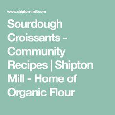 Sourdough Croissants - Community Recipes | Shipton Mill - Home of Organic Flour