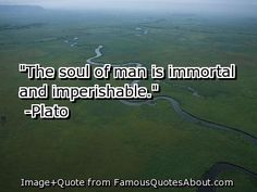 immortal soul quot | 34 immortality quotes follow in order of popularity. Be sure to ...
