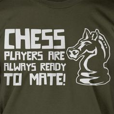 Chess Players Are Always Ready To Mate Screen Printed T-Shirt Mens Ladies Womens Funny Geek Science School. $14.99, via Etsy.