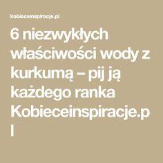 6 niezwykłych właściwości wody z kurkumą – pij ją każdego ranka Kobieceinspiracje.pl