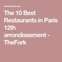 The 10 Best Restaurants in Paris 12th arrondissement - TheFork