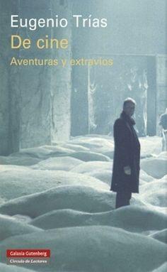 De cine : aventuras y extravíos / Eugenio Trías - http://fama.us.es/record=b2545656~S5*spi