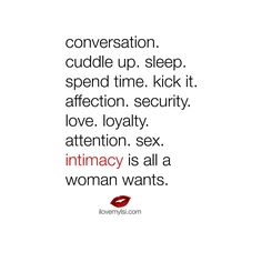... Intimacy is all a woman wants. Relationship quote.