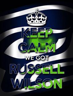 Keep Calm We Got Russell Wilson!! Seahawks Rawk!! #GoHawks #SeahawksSB50