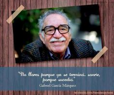 """no llores. ( Gabo) - """"Don't cry because it's over, smile because it happened. Nobel Prize In Literature, Literature Books, Story Writer, Book Writer, Spanish Teacher, Teaching Spanish, English Quotes, Spanish Quotes, Gabriel Garcia Marquez Quotes"""