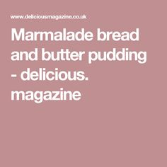 Marmalade bread and butter pudding - delicious. magazine