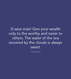 O wise man! Give your wealth only to the worthy and never to others. The water of the sea received by the clouds is always sweet. Hindi Quotes, Wisdom Quotes, Best Quotes, Chanakya Quotes, English Quotes, Wealth, Writer, India, Delhi India