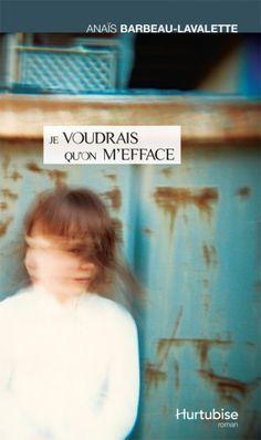 Je voudrais qu'on m'efface - Anaïs Barbeau-Lavalette (biblio)