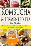 Free Kindle Book -   Kombucha and Fermented Tea for Newbies: Create Fermented Drinks at Home – Save Money and Get Healthy! (Andrea Silver Fermented Recipes Book 2) Check more at http://www.free-kindle-books-4u.com/cookbooks-food-winefree-kombucha-and-fermented-tea-for-newbies-create-fermented-drinks-at-home-save-money-and-get-healthy-andrea-silver-fermented-recipes-book-2/