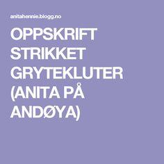 OPPSKRIFT STRIKKET GRYTEKLUTER (ANITA PÅ ANDØYA)
