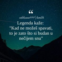 Molim budalu koja me sanja da me ne sanja više, rano ustajem ! Reality Quotes, Mood Quotes, Positive Quotes, Motivational Quotes, Life Quotes, Inspirational Quotes, Always Love You Quotes, Sad Love Quotes, Love Yourself Quotes