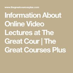 Information About Online Video Lectures at The Great Cour | The Great Courses Plus