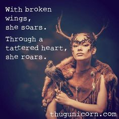 With broken wings, she soars. Through a tattered heart, she roars. Great Quotes, Quotes To Live By, Inspirational Quotes, Motivational, Woman Quotes, Life Quotes, Qoutes, Wild Women Quotes, Soul Quotes