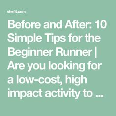 Before and After: 10 Simple Tips for the Beginner Runner | Are you looking for a low-cost, high impact activity to help you lose a few extra pounds?