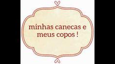 MINHAS CANECAS E MEUS COPOS !