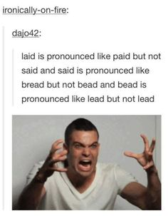 It just doesn't make any sense. | 18 Pictures That Prove The English Language Needs To Be Stopped