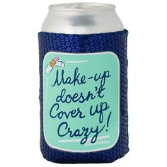 """""""Make-up doesn't cover up Crazy!"""" Blue sequin koozie  