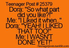 I had conversations with Dora all the time but she would always cut me off in the middle of me speaking.