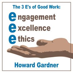 The 3 E's of good work: engagement, excellence, ethics. - Howard Gardner. #quote #work