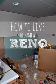 Great tips to get you through a renovation!