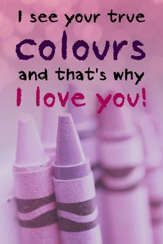 Quote of the Day 18 - I see your true colours, and that's why I love you!
