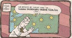 Yine o adam: Ne biçim bi hava var ya.. İnsan durduğu yerde terliyo lan...  #karikatür #mizah #matrak #komik #espri #serefefendiler