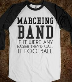 $25.00 MARCHING BAND: IF IT WERE ANY EASIER THEY'D CALL IT FOOTBALL -  Organic Shirts, Hoodies, Kids Tees, Baby On...