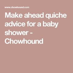 Make ahead quiche advice for a baby shower - Chowhound