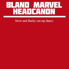 Steve and Bucky can tap dance. <it's funny cause Chris Evans really can tap dance!!
