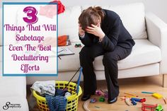 3 Things That Will Sabotage Even The Best Decluttering Efforts