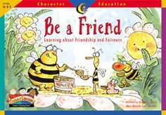 Books About Friendship - Be a Friend: Learning About Friendship and Fairness (Character Education Readers Creative Teaching Press, Teaching Kids, Friendship Activities, Strong Character, Character Trait, Stuff For Free, 12th Book, Social Thinking, Bee Theme