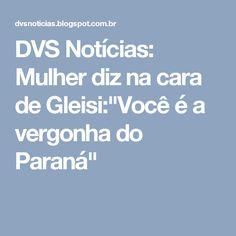 """DVS Notícias: Mulher diz na cara de Gleisi:""""Você é a vergonha do Paraná"""""""