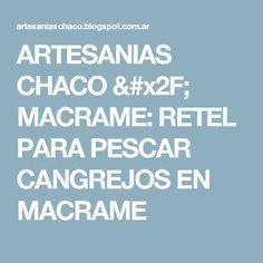 ARTESANIAS CHACO / MACRAME: RETEL PARA PESCAR CANGREJOS EN MACRAME